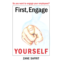 First Engage Yourself: So You Want to Engage Your Employees?